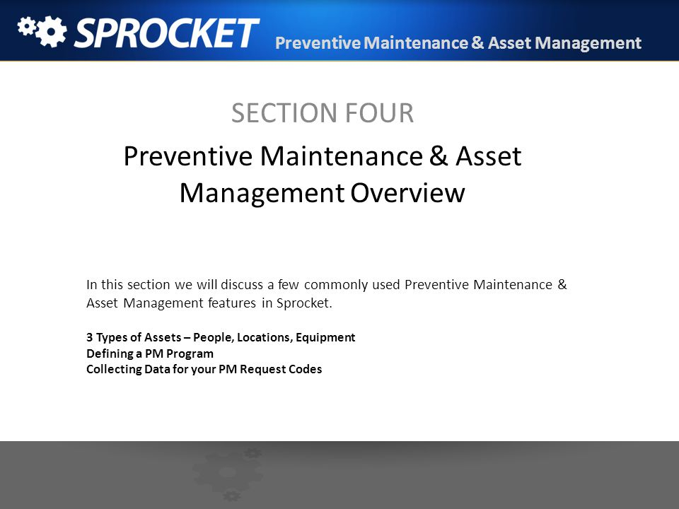 Preventive Maintenance & Asset Management SECTION FOUR Preventive Maintenance & Asset Management Overview In this section we will discuss a few common