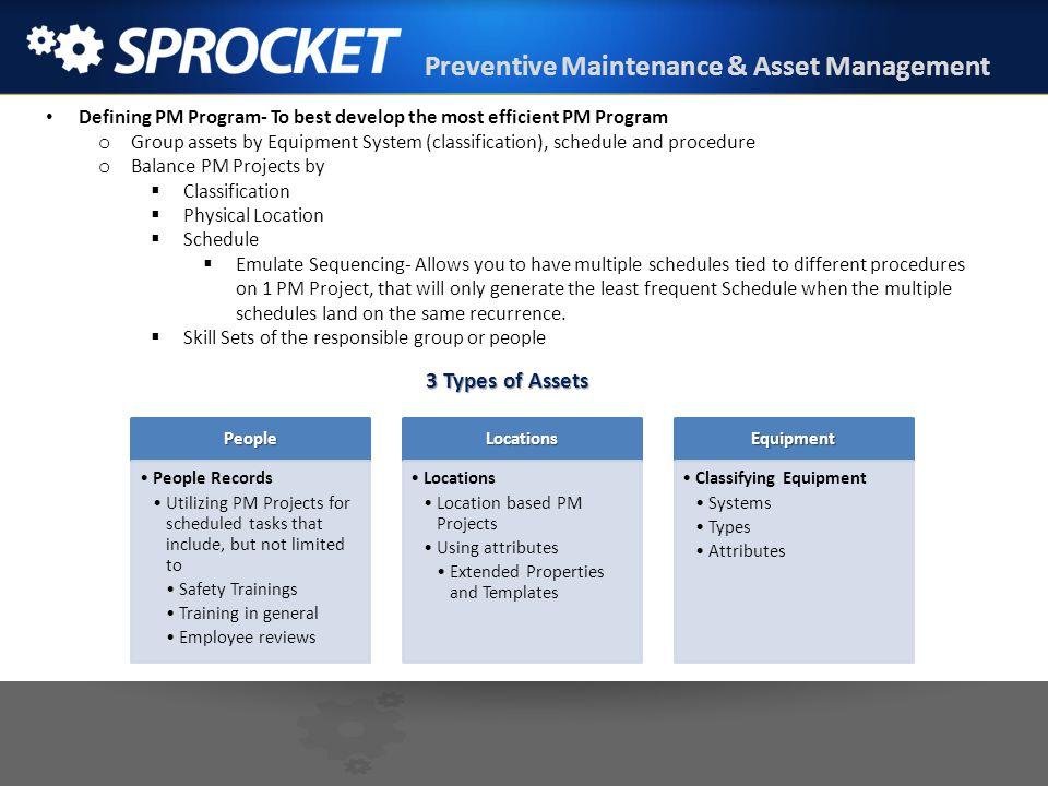 Preventive Maintenance & Asset Management Defining PM Program- To best develop the most efficient PM Program o Group assets by Equipment System (class