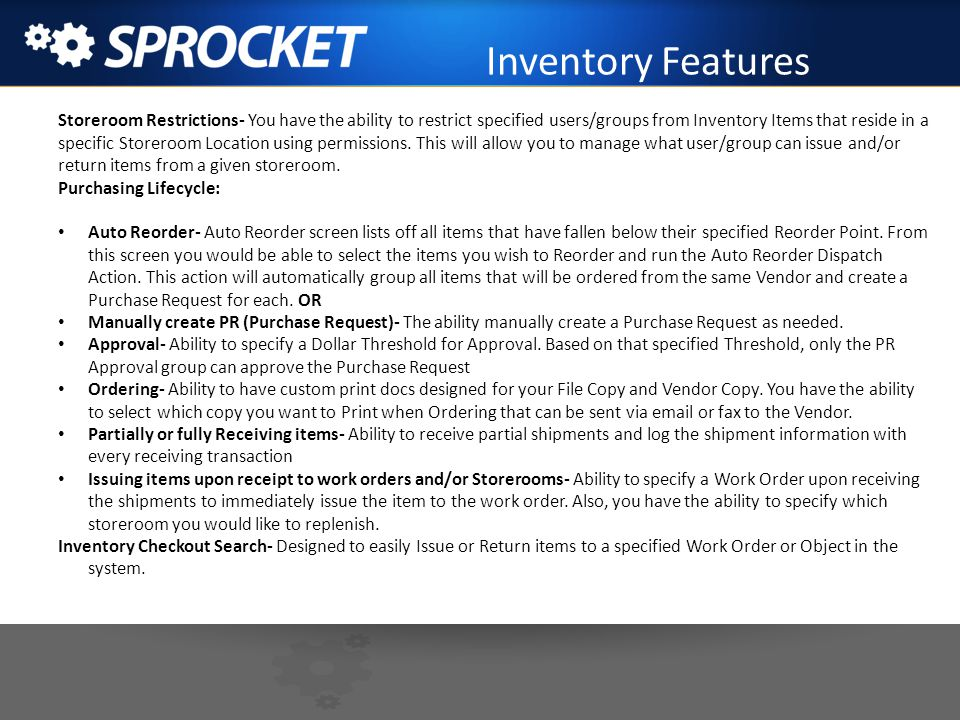 Inventory Features Storeroom Restrictions- You have the ability to restrict specified users/groups from Inventory Items that reside in a specific Stor