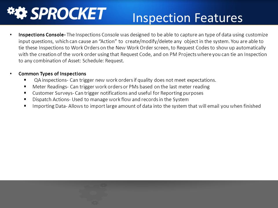 Inspection Features Inspections Console- The Inspections Console was designed to be able to capture an type of data using customize input questions, w