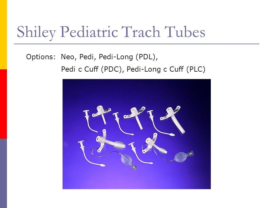 Shiley Pediatric Trach Tubes Options: Neo, Pedi, Pedi-Long (PDL), Pedi c Cuff (PDC), Pedi-Long c Cuff (PLC)