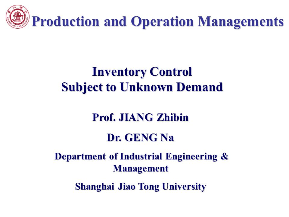 Production and Operation Managements Prof. JIANG Zhibin Dr. GENG Na Department of Industrial Engineering & Management Department of Industrial Enginee
