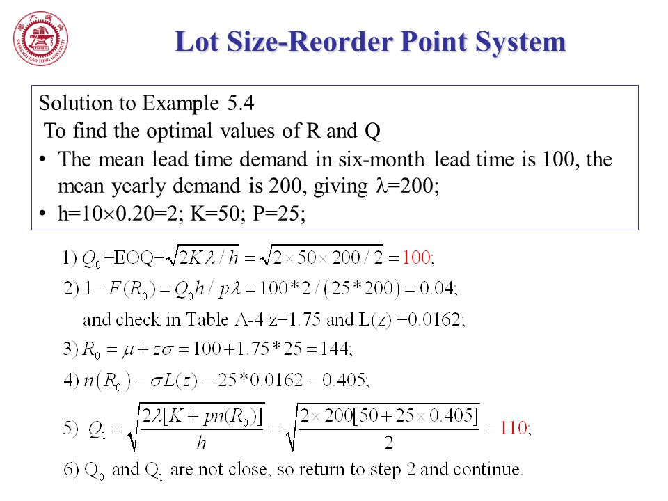 Lot Size-Reorder Point System Solution to Example 5.4 To find the optimal values of R and Q The mean lead time demand in six-month lead time is 100, t
