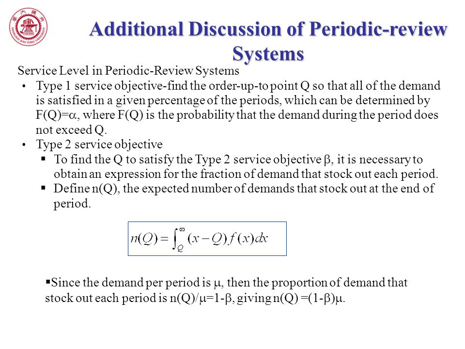Service Level in Periodic-Review Systems Type 1 service objective-find the order-up-to point Q so that all of the demand is satisfied in a given perce
