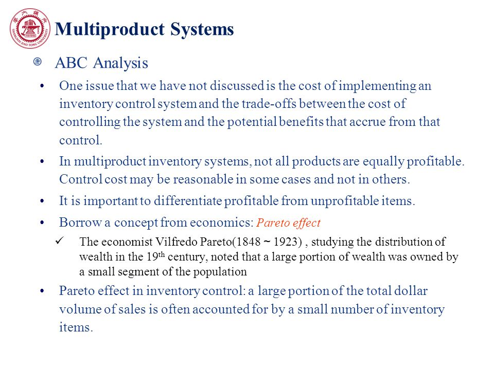 Multiproduct Systems ABC Analysis One issue that we have not discussed is the cost of implementing an inventory control system and the trade-offs betw