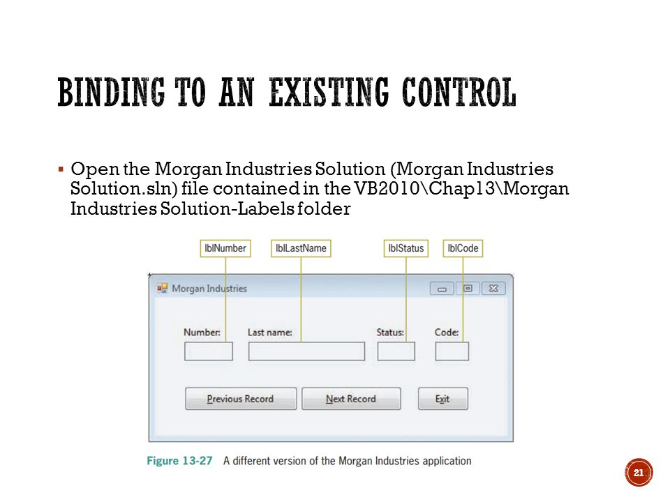  Open the Morgan Industries Solution (Morgan Industries Solution.sln) file contained in the VB2010\Chap13\Morgan Industries Solution-Labels folder 21