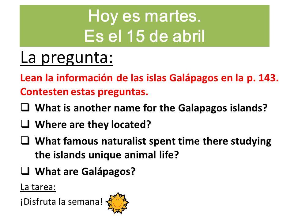 Las metas: Students will recall previously learned cultural information about the Galapagos Islands El plan de hoy: Los Galápagos El video: Galapagos: Jeff Corwin Experience La tarea: ¡Disfruta la semana!