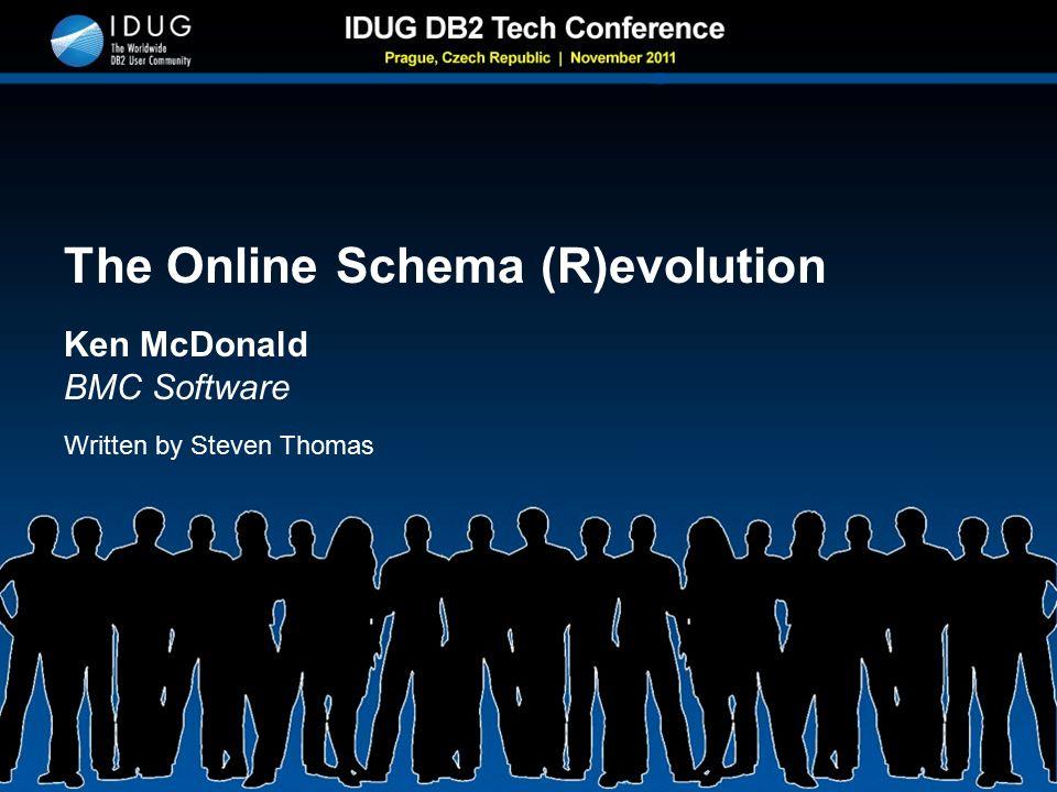 The Online Schema (R)evolution Ken McDonald BMC Software Written by Steven Thomas