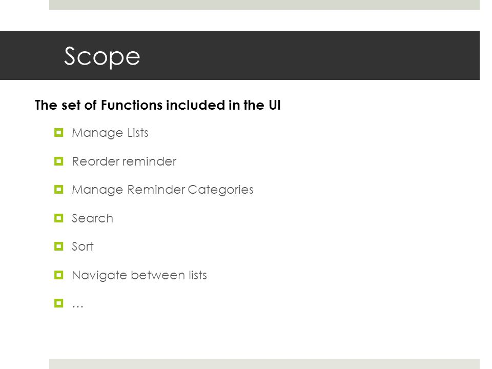 Scope  Manage Lists  Reorder reminder  Manage Reminder Categories  Search  Sort  Navigate between lists  … The set of Functions included in the UI