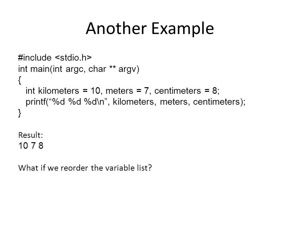 "Another Example #include int main(int argc, char ** argv) { int kilometers = 10, meters = 7, centimeters = 8; printf(""%d %d %d\n"", kilometers, meters,"