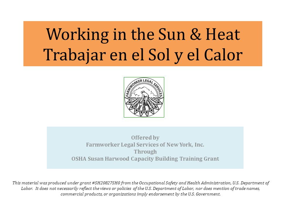 Working in the Sun & Heat Trabajar en el Sol y el Calor This material was produced under grant #SH20827SH0 from the Occupational Safety and Health Administration, U.S.