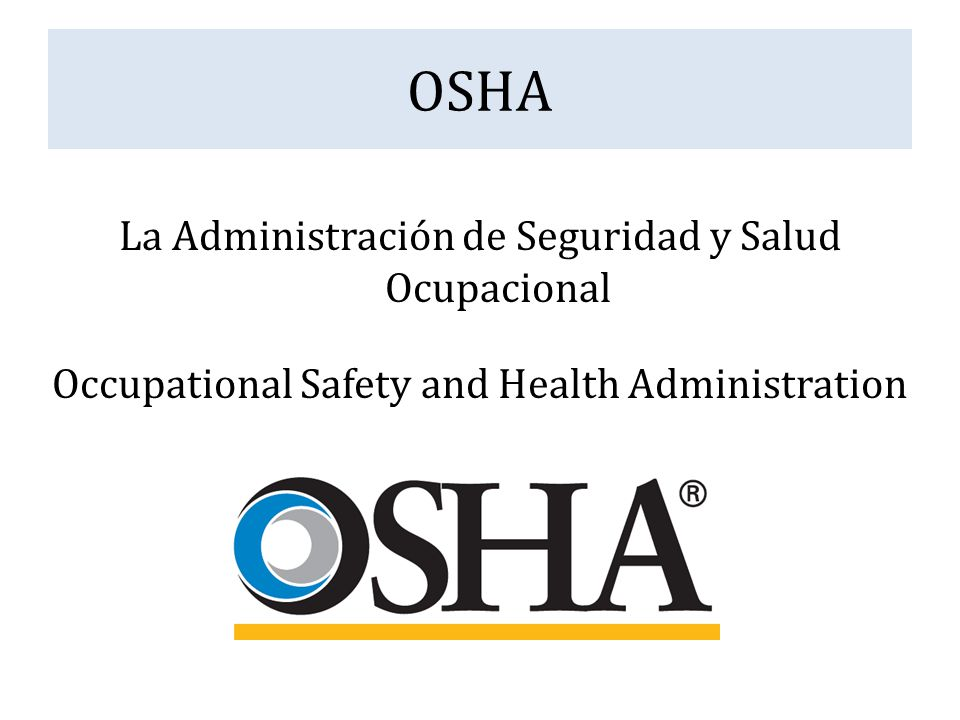 OSHA La Administración de Seguridad y Salud Ocupacional Occupational Safety and Health Administration
