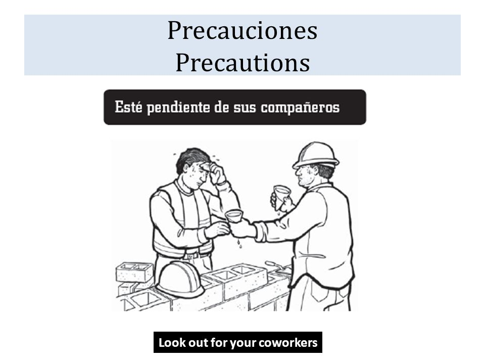 Precauciones Precautions Look out for your coworkers
