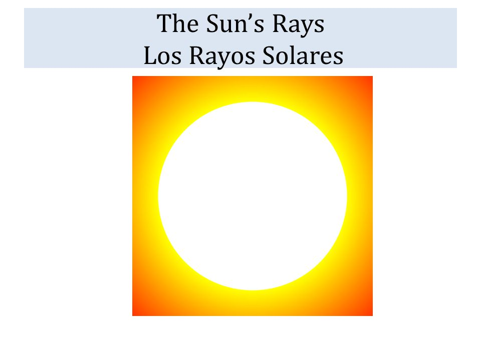 The Sun's Rays Los Rayos Solares