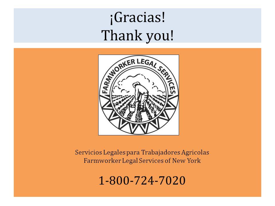 ¡Gracias! Thank you! Servicios Legales para Trabajadores Agricolas Farmworker Legal Services of New York 1-800-724-7020