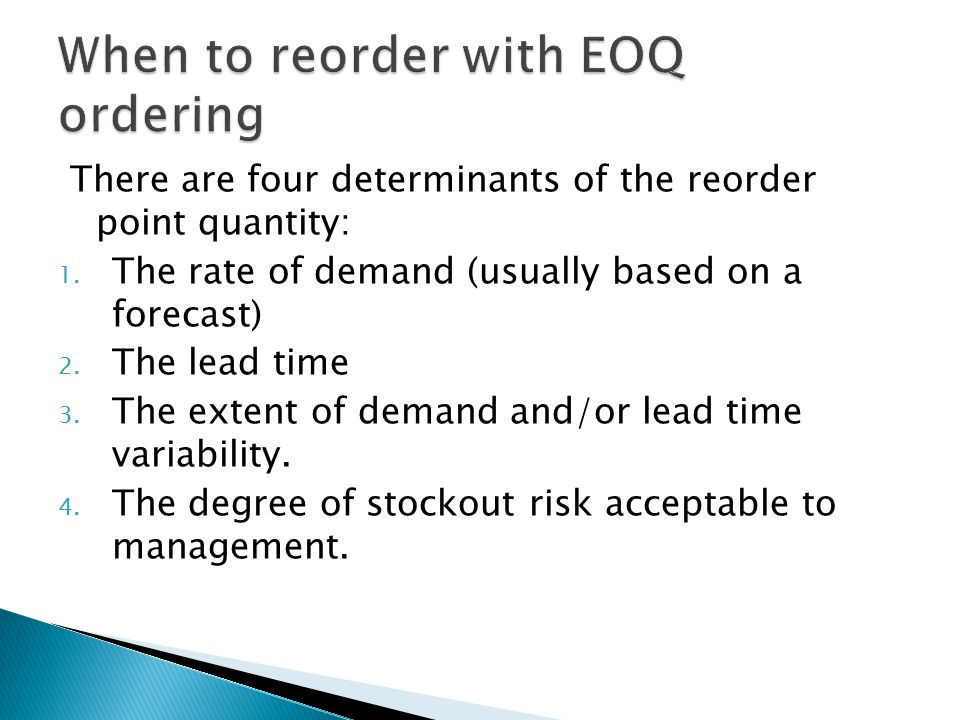 There are four determinants of the reorder point quantity: 1.