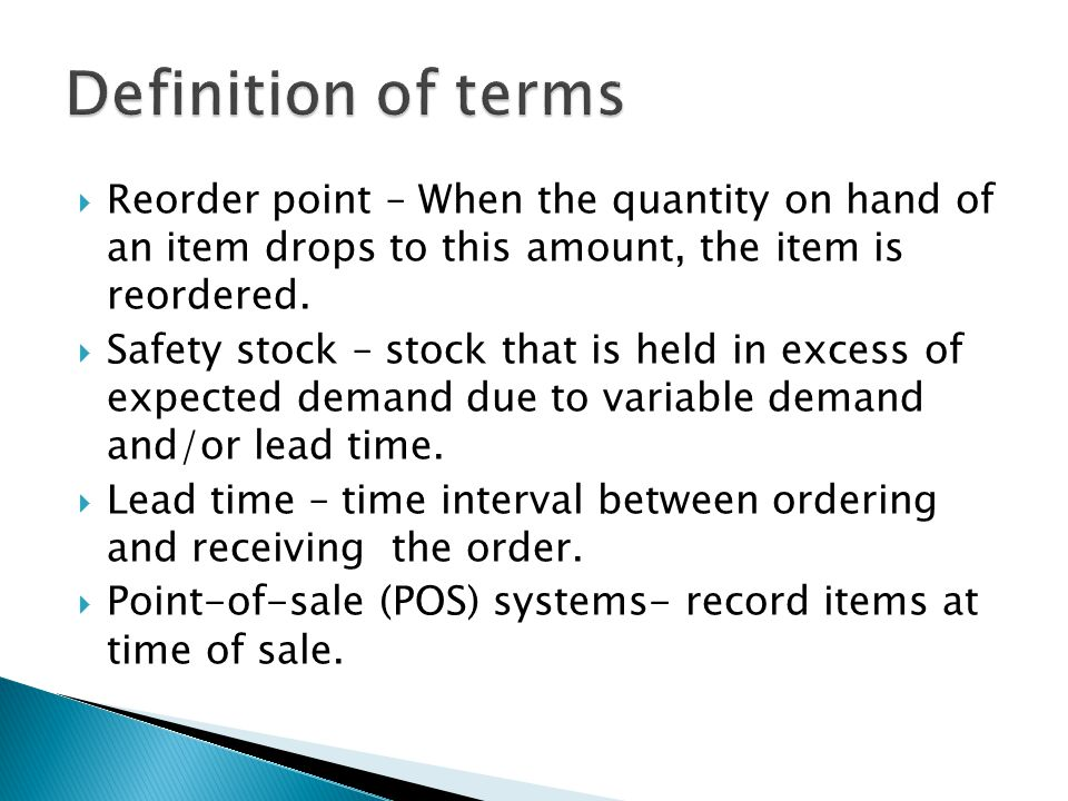  Reorder point – When the quantity on hand of an item drops to this amount, the item is reordered.