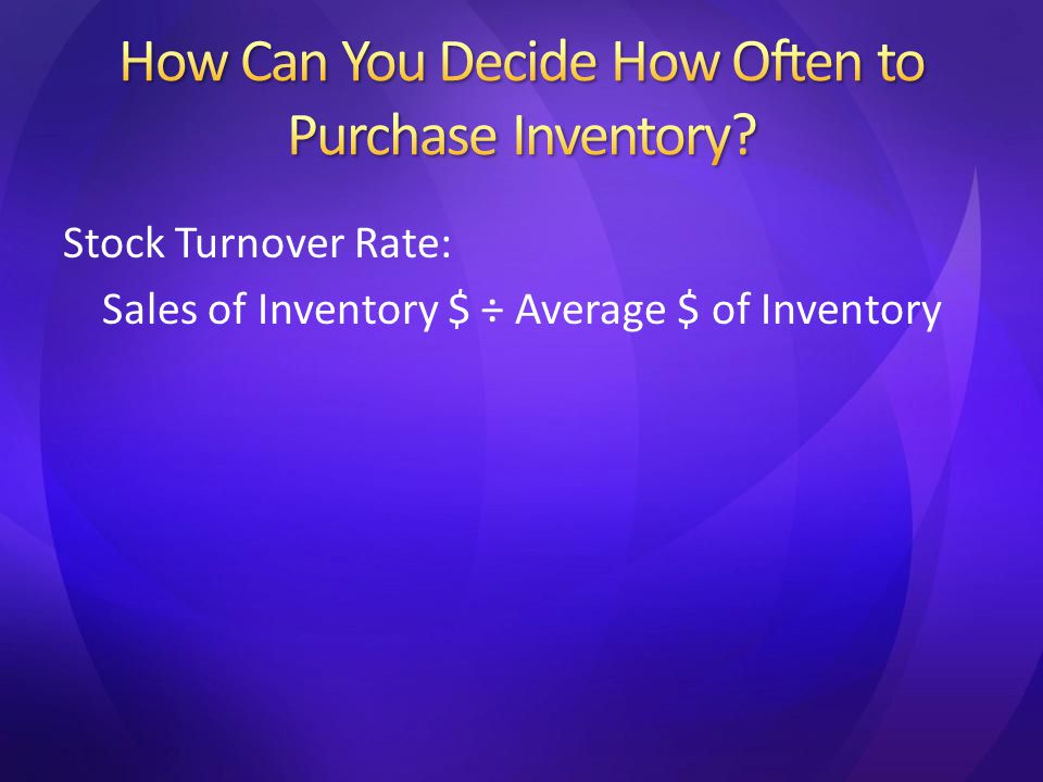 Stock Turnover Rate: Sales of Inventory $ ÷ Average $ of Inventory