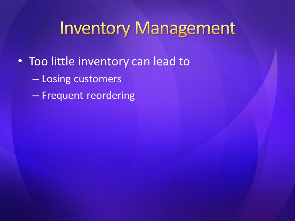 Too little inventory can lead to – Losing customers – Frequent reordering