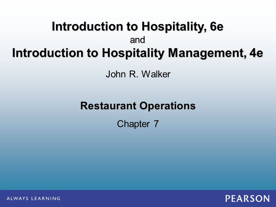 Restaurant Operations Chapter 7 John R. Walker Introduction to Hospitality, 6e and Introduction to Hospitality Management, 4e