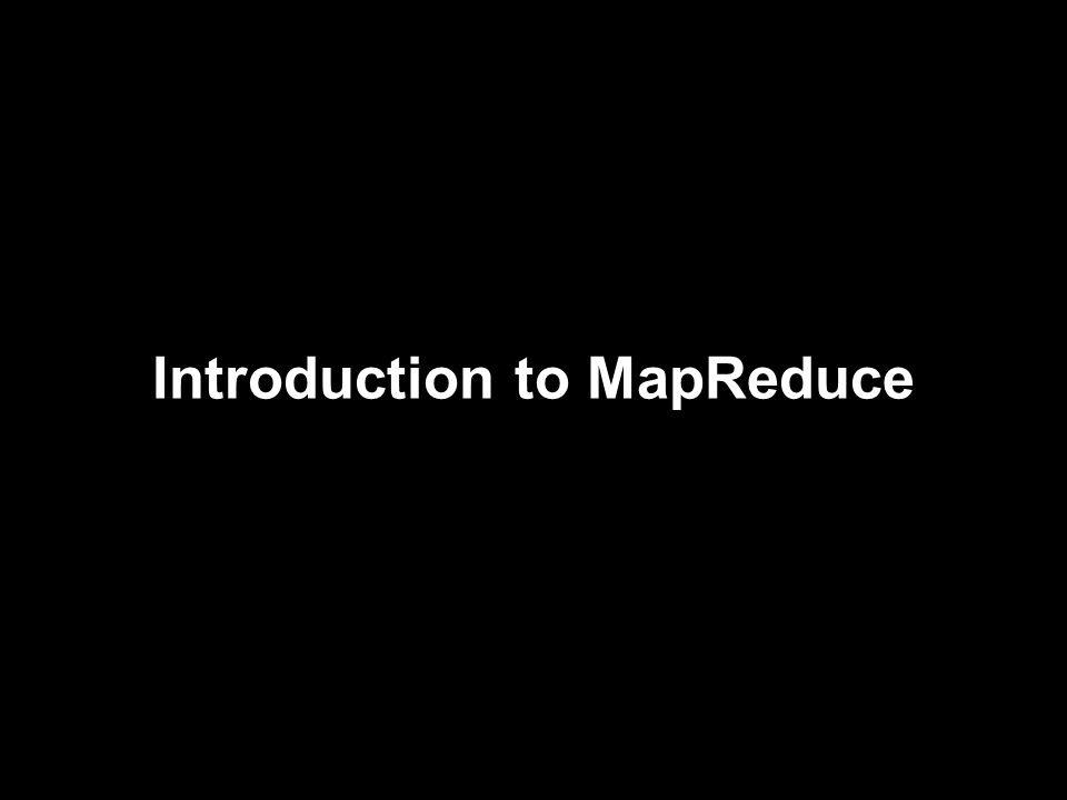 Introduction to MapReduce: Topics Functional programming MapReduce Distributed file system