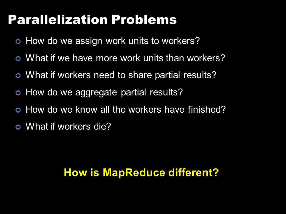 Parallelization Problems How do we assign work units to workers.
