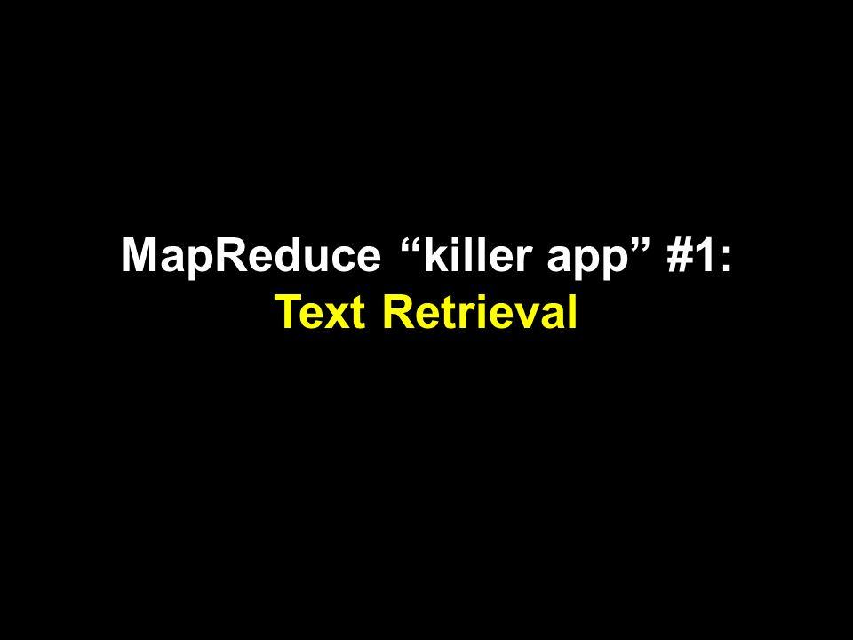 MapReduce killer app #1: Text Retrieval