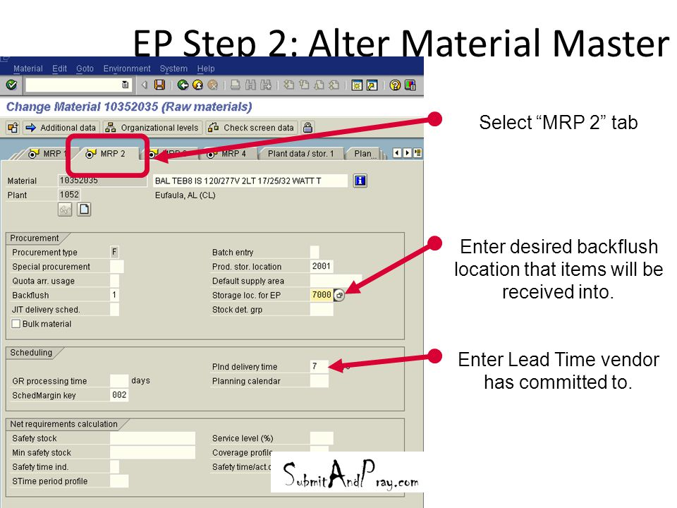 """EP Step 2: Alter Material Master 23 Enter desired backflush location that items will be received into. Select """"MRP 2"""" tab Enter Lead Time vendor has c"""