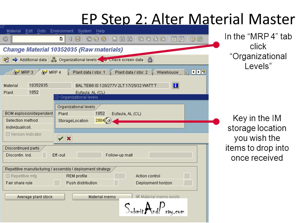 """EP Step 2: Alter Material Master 24 In the """"MRP 4"""" tab click """"Organizational Levels"""" Key in the IM storage location you wish the items to drop into on"""