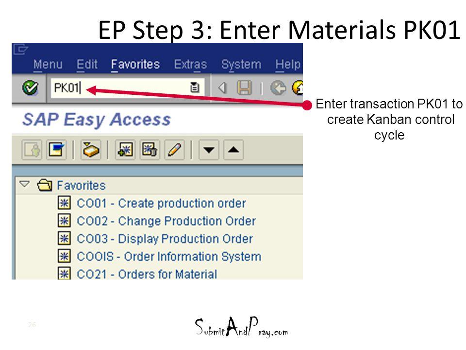 EP Step 3: Enter Materials PK01 26 Enter transaction PK01 to create Kanban control cycle