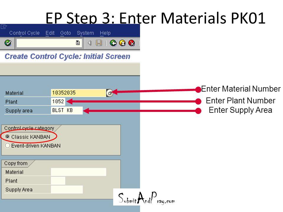 EP Step 3: Enter Materials PK01 27 Enter Material Number Enter Plant Number Enter Supply Area