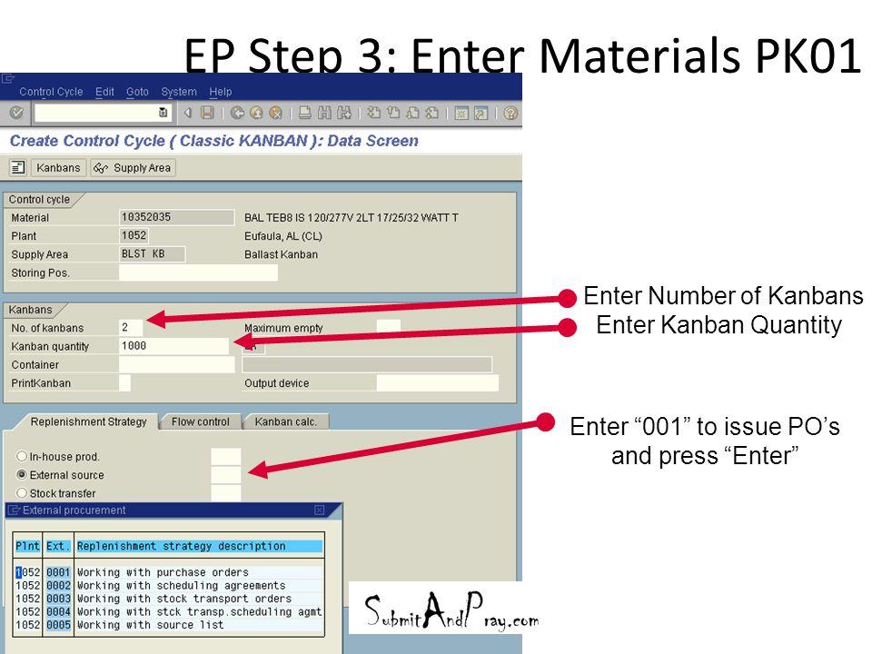 """EP Step 3: Enter Materials PK01 28 Enter """"001"""" to issue PO's and press """"Enter"""" Enter Number of Kanbans Enter Kanban Quantity"""