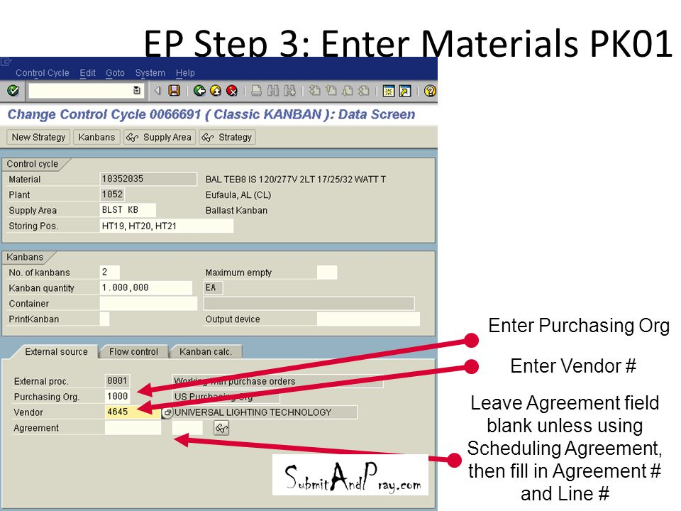 EP Step 3: Enter Materials PK01 29 Enter Purchasing Org Enter Vendor # Leave Agreement field blank unless using Scheduling Agreement, then fill in Agr
