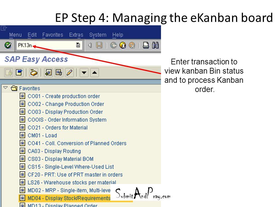 EP Step 4: Managing the eKanban board 31 Enter transaction to view kanban Bin status and to process Kanban order.