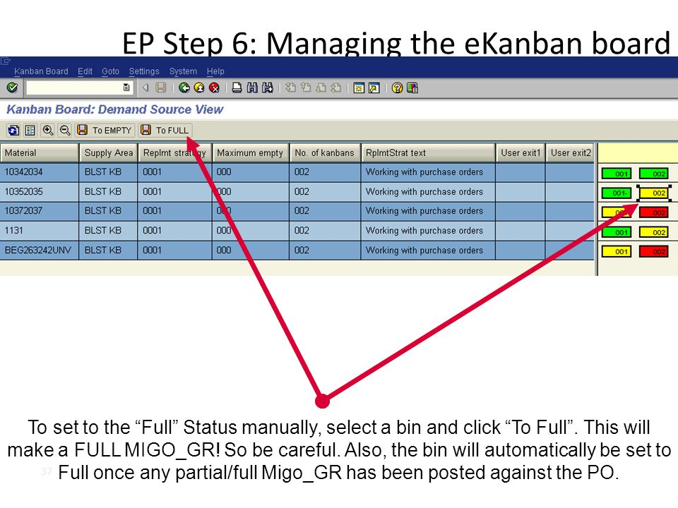 """EP Step 6: Managing the eKanban board 37 To set to the """"Full"""" Status manually, select a bin and click """"To Full"""". This will make a FULL MIGO_GR! So be"""