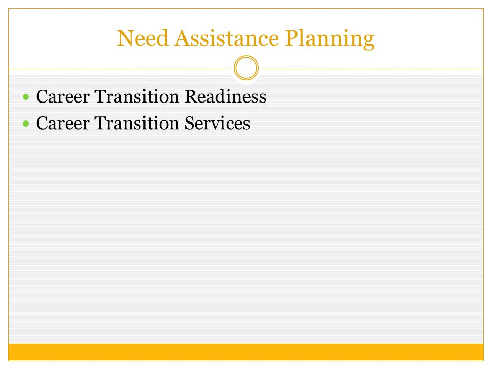 Overview 20 DC attends Transition Panels with disability students 60 days before scheduled exit with counselor, instructor and CTS  Ensures the following are in place:  Transportation  Housing  Community Referrals  Does student need accommodation for employment  Any other needs