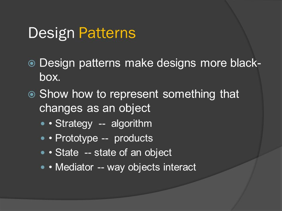Design Patterns  Design patterns make designs more black- box.