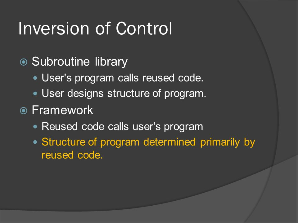 Inversion of Control  Subroutine library User s program calls reused code.