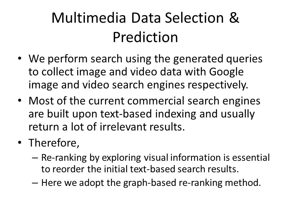 Multimedia Data Selection & Prediction We perform search using the generated queries to collect image and video data with Google image and video search engines respectively.
