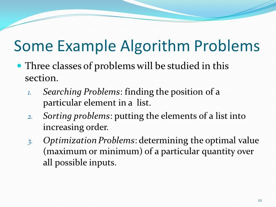Some Example Algorithm Problems Three classes of problems will be studied in this section.