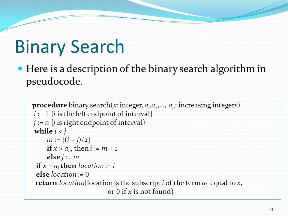 Binary Search Here is a description of the binary search algorithm in pseudocode.