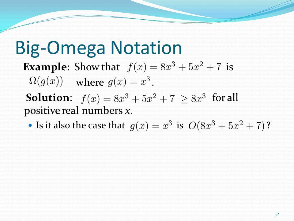 Big-Omega Notation Example: Show that is where. Solution: for all positive real numbers x.