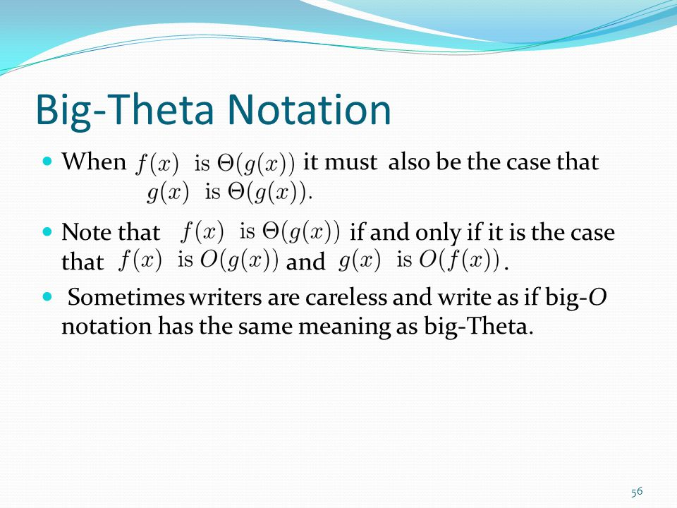 Big-Theta Notation When it must also be the case that Note that if and only if it is the case that and.