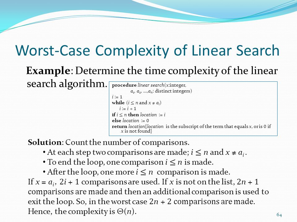 Worst-Case Complexity of Linear Search Example: Determine the time complexity of the linear search algorithm.
