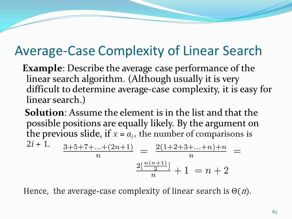 Average-Case Complexity of Linear Search Example: Describe the average case performance of the linear search algorithm.