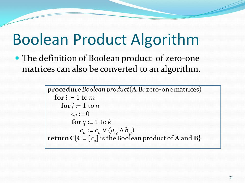 Boolean Product Algorithm The definition of Boolean product of zero-one matrices can also be converted to an algorithm.