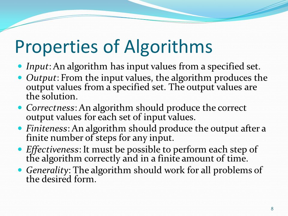 Properties of Algorithms Input: An algorithm has input values from a specified set.
