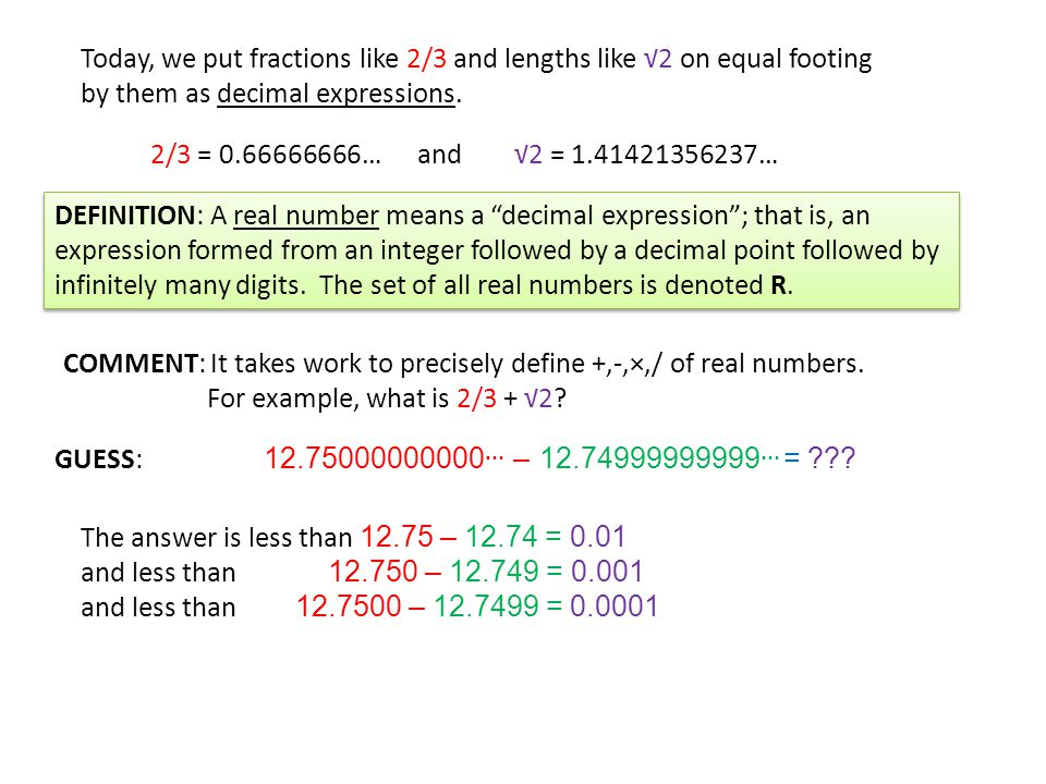 Today, we put fractions like 2/3 and lengths like √2 on equal footing by them as decimal expressions.