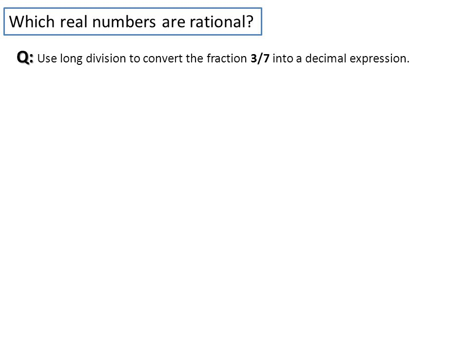 Q: Q: Use long division to convert the fraction 3/7 into a decimal expression.