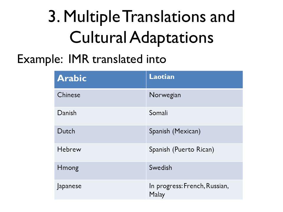 3. Multiple Translations and Cultural Adaptations Example: IMR translated into Arabic Laotian ChineseNorwegian DanishSomali DutchSpanish (Mexican) Heb